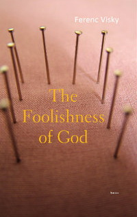 Ferenc Visky - The Foolishness of God - cover