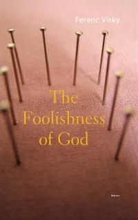 Ferenc Visky - The Foolishness of God - cover