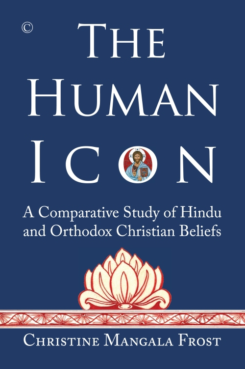Christine Mangala Frost – The Human Icon: A Comparative Study of Hindu and Orthodox Christian Beliefs